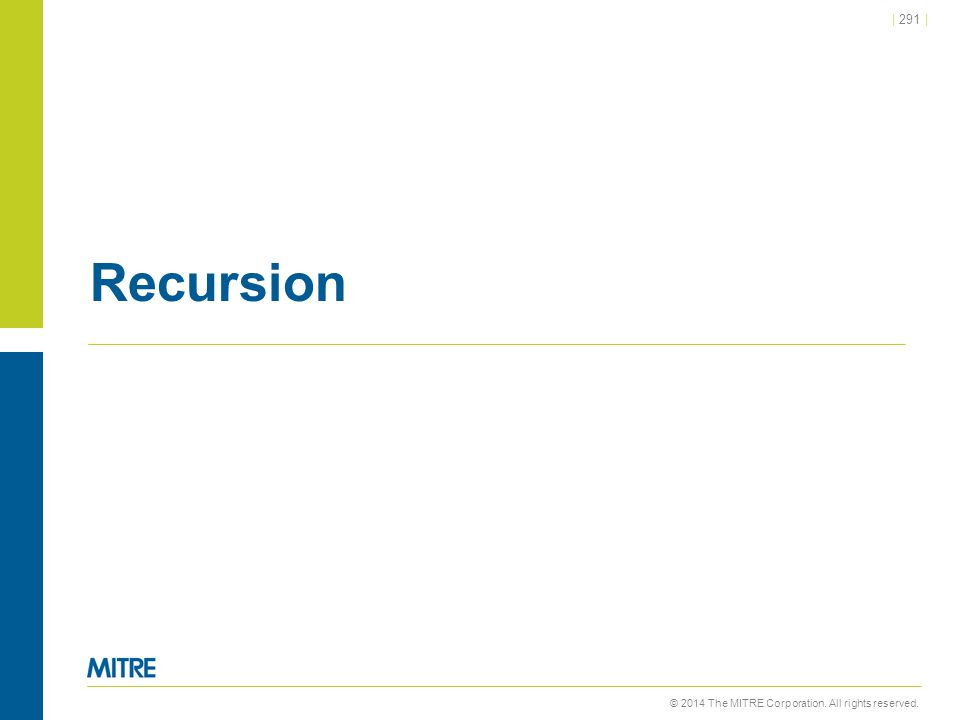 © 2014 The MITRE Corporation. All rights reserved.   291   Recursion