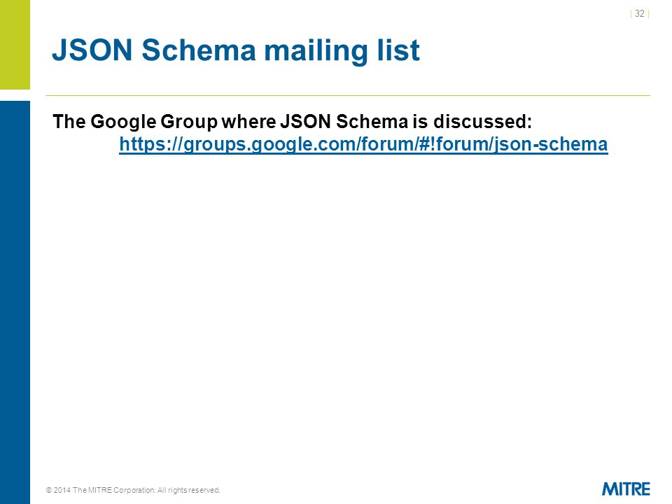 | 32 | © 2014 The MITRE Corporation. All rights reserved. JSON Schema mailing list The Google Group where JSON Schema is discussed: https://groups.goo