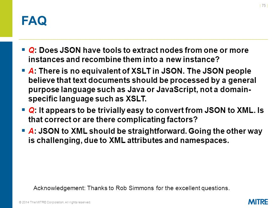 | 75 | © 2014 The MITRE Corporation. All rights reserved. FAQ  Q: Does JSON have tools to extract nodes from one or more instances and recombine them