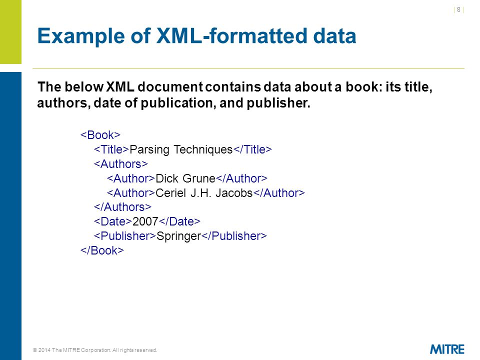 | 8 || 8 | © 2014 The MITRE Corporation. All rights reserved. Example of XML-formatted data The below XML document contains data about a book: its tit