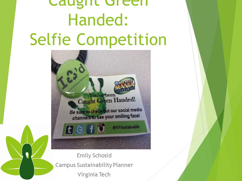 Caught Green Handed: Selfie Competition Emily Schosid Campus Sustainability Planner Virginia Tech
