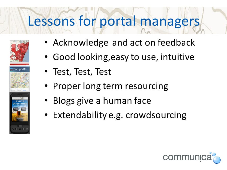 Lessons for portal managers Acknowledge and act on feedback Good looking,easy to use, intuitive Test, Test, Test Proper long term resourcing Blogs giv