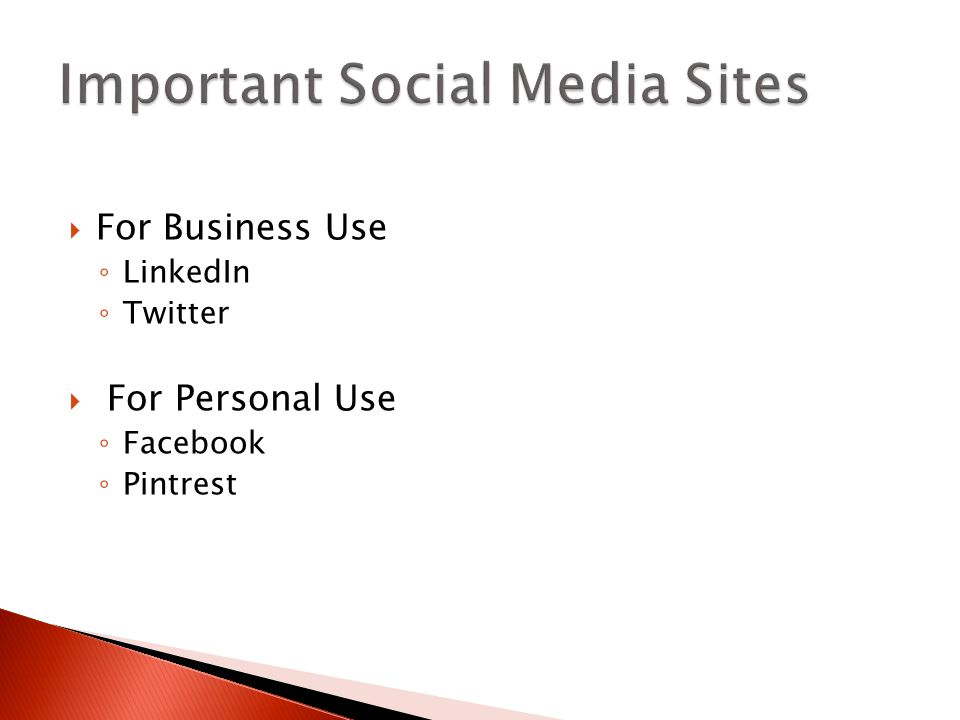  For Business Use ◦ LinkedIn ◦ Twitter  For Personal Use ◦ Facebook ◦ Pintrest