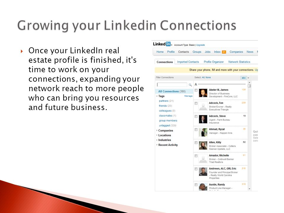  Once your LinkedIn real estate profile is finished, it's time to work on your connections, expanding your network reach to more people who can bring