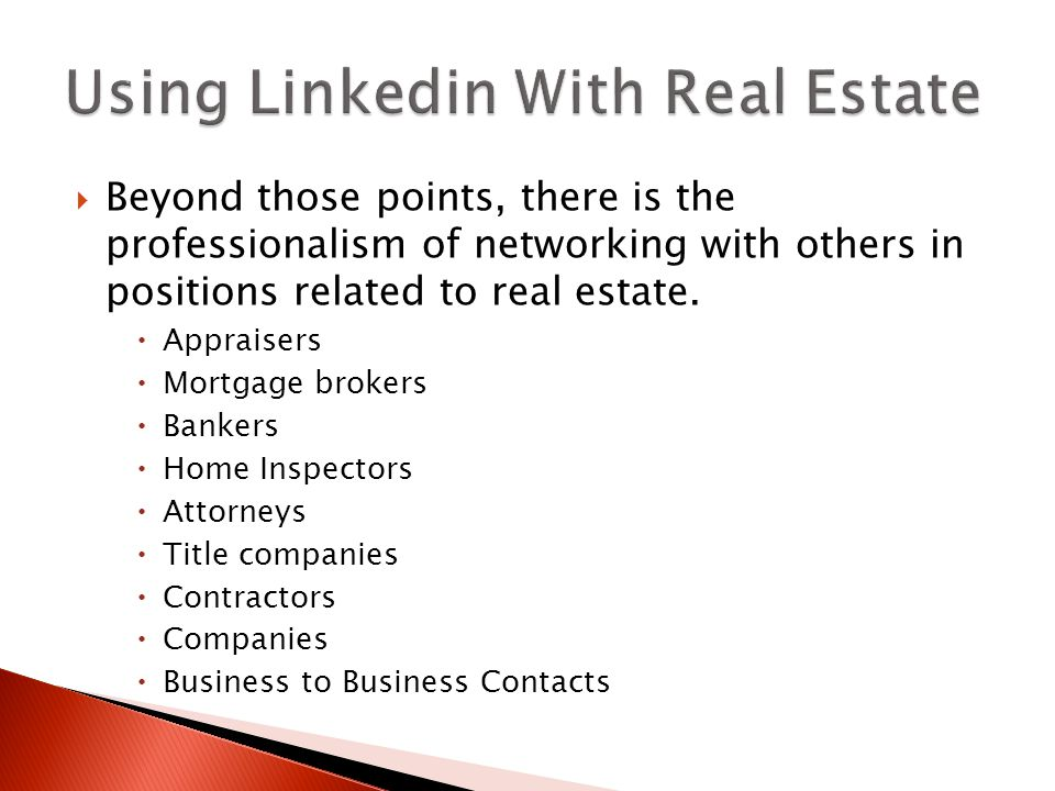  Beyond those points, there is the professionalism of networking with others in positions related to real estate.  Appraisers  Mortgage brokers  B