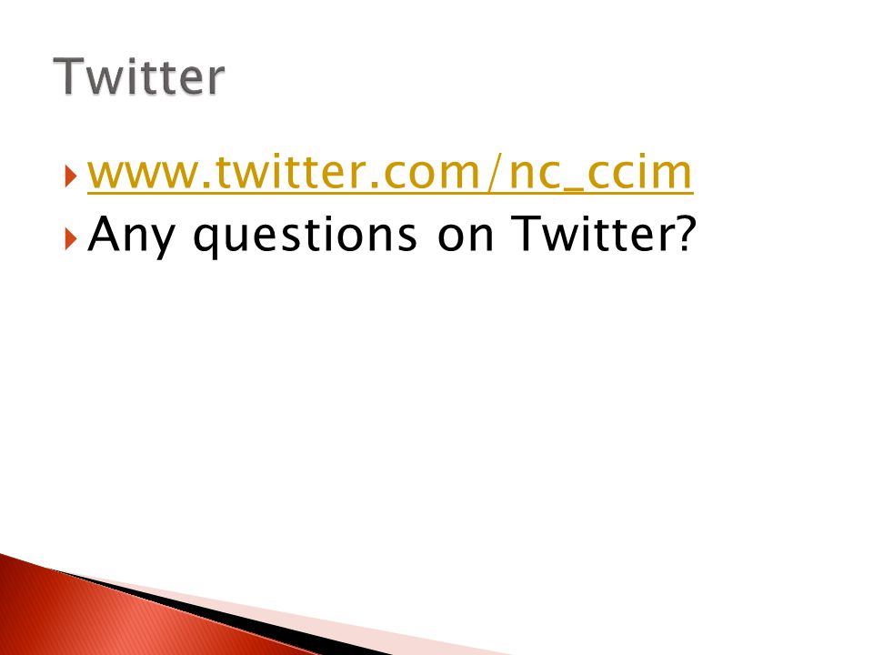 www.twitter.com/nc_ccim www.twitter.com/nc_ccim  Any questions on Twitter?