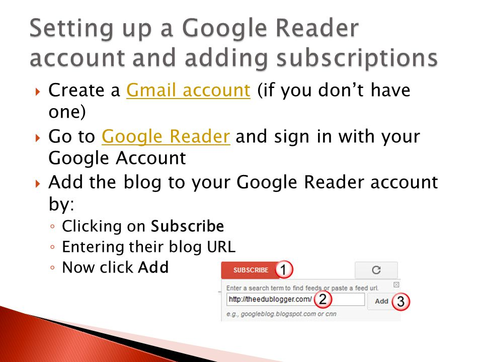  Create a Gmail account (if you don't have one)Gmail account  Go to Google Reader and sign in with your Google AccountGoogle Reader  Add the blog t