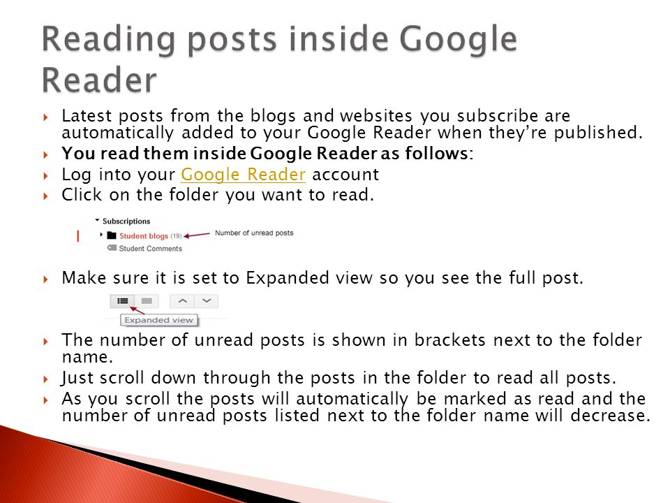  Latest posts from the blogs and websites you subscribe are automatically added to your Google Reader when they're published.  You read them inside