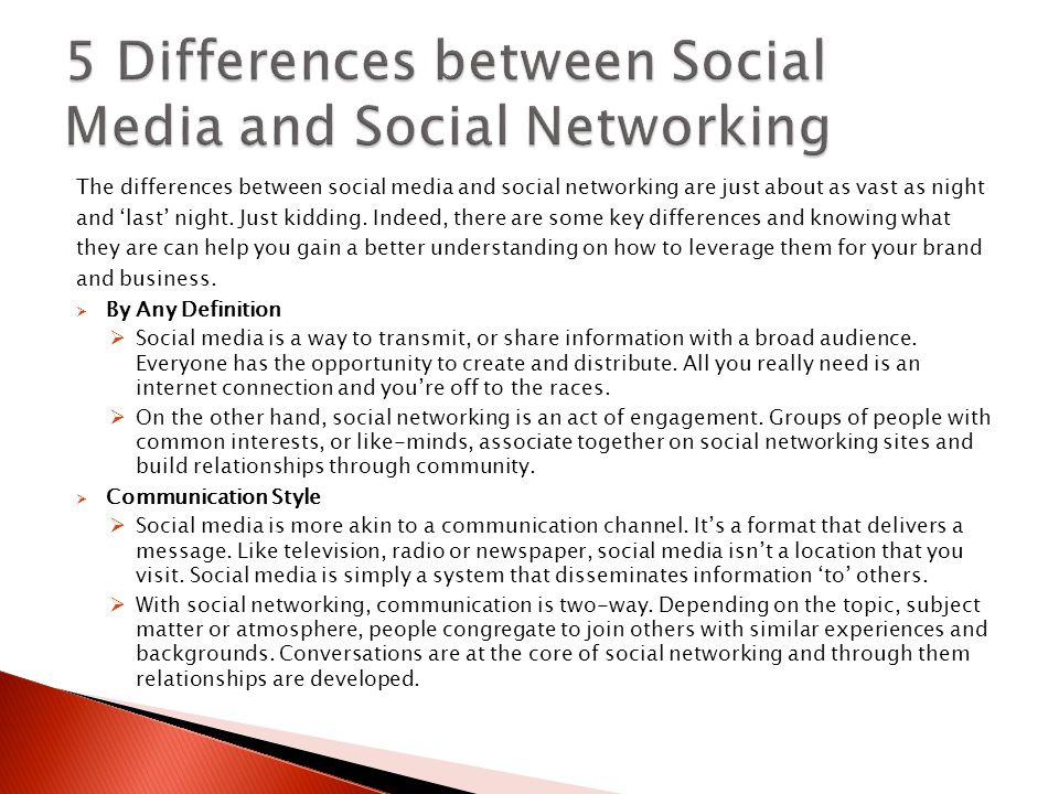 The differences between social media and social networking are just about as vast as night and 'last' night. Just kidding. Indeed, there are some key
