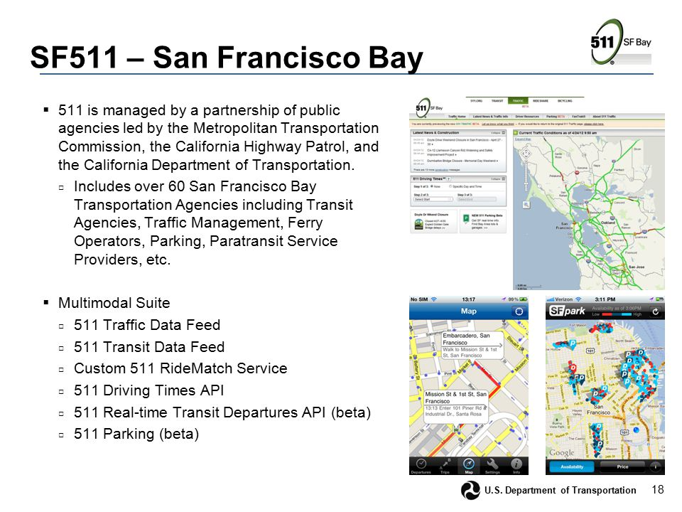 18 U.S. Department of Transportation SF511 – San Francisco Bay  511 is managed by a partnership of public agencies led by the Metropolitan Transporta
