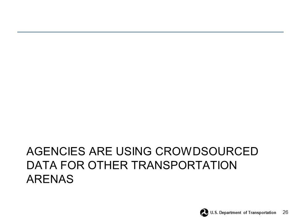 26 U.S. Department of Transportation AGENCIES ARE USING CROWDSOURCED DATA FOR OTHER TRANSPORTATION ARENAS