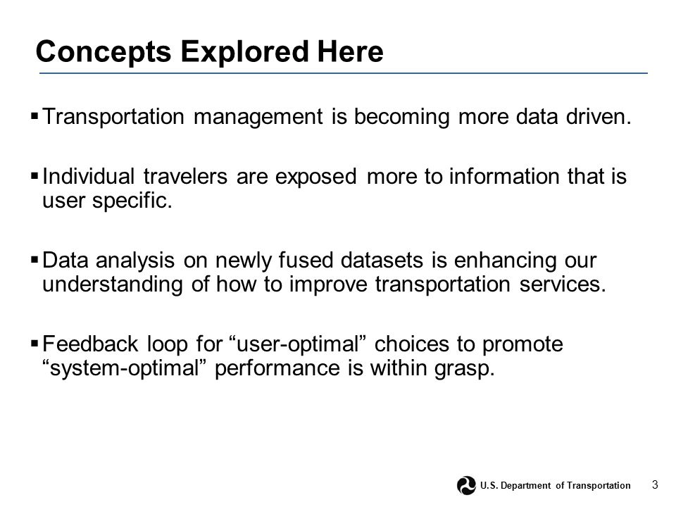 3 U.S. Department of Transportation Concepts Explored Here  Transportation management is becoming more data driven.  Individual travelers are expose