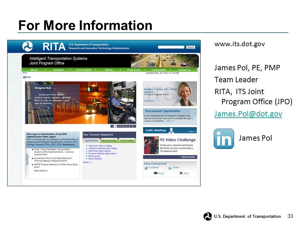 33 U.S. Department of Transportation For More Information www.its.dot.gov James Pol, PE, PMP Team Leader RITA, ITS Joint Program Office (JPO) James.Po