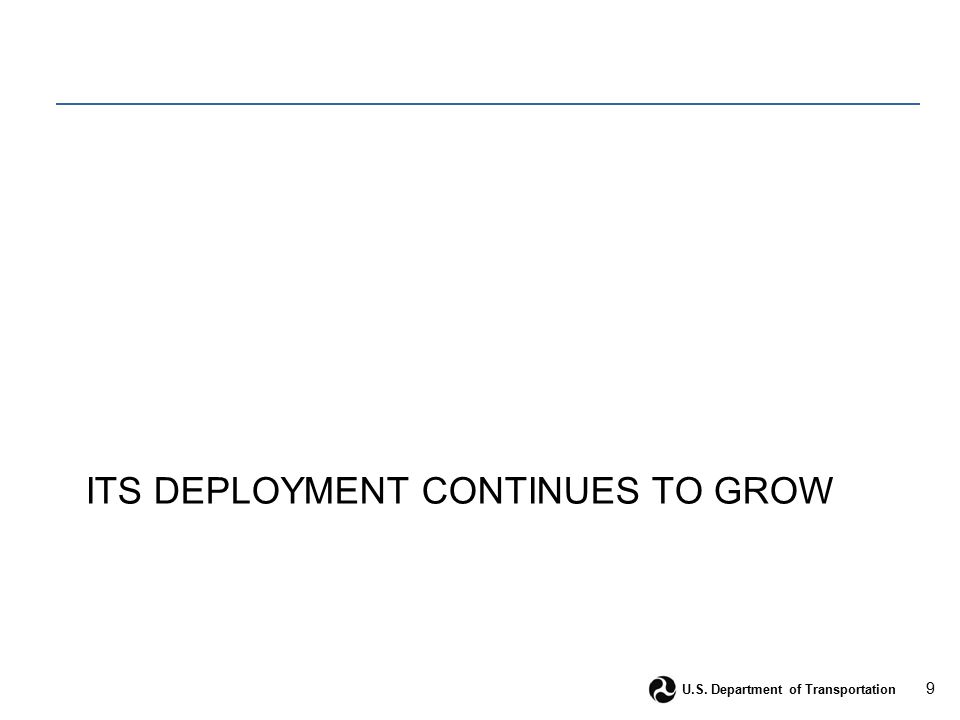 9 U.S. Department of Transportation ITS DEPLOYMENT CONTINUES TO GROW