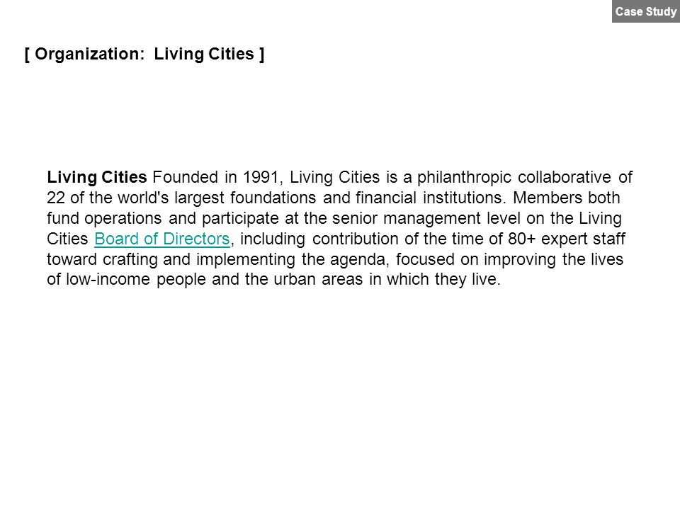 Living Cities Founded in 1991, Living Cities is a philanthropic collaborative of 22 of the world's largest foundations and financial institutions. Mem