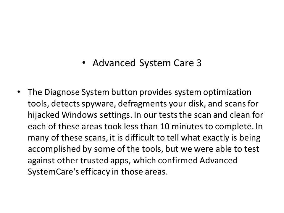 Advanced System Care 3 The Diagnose System button provides system optimization tools, detects spyware, defragments your disk, and scans for hijacked Windows settings.