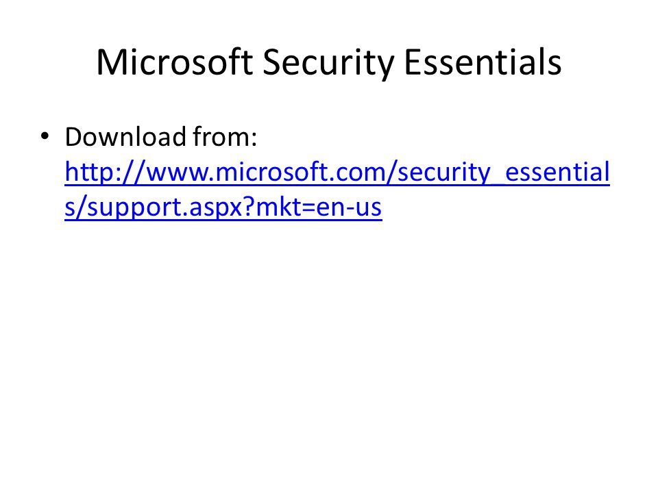 Microsoft Security Essentials Download from: http://www.microsoft.com/security_essential s/support.aspx mkt=en-us http://www.microsoft.com/security_essential s/support.aspx mkt=en-us