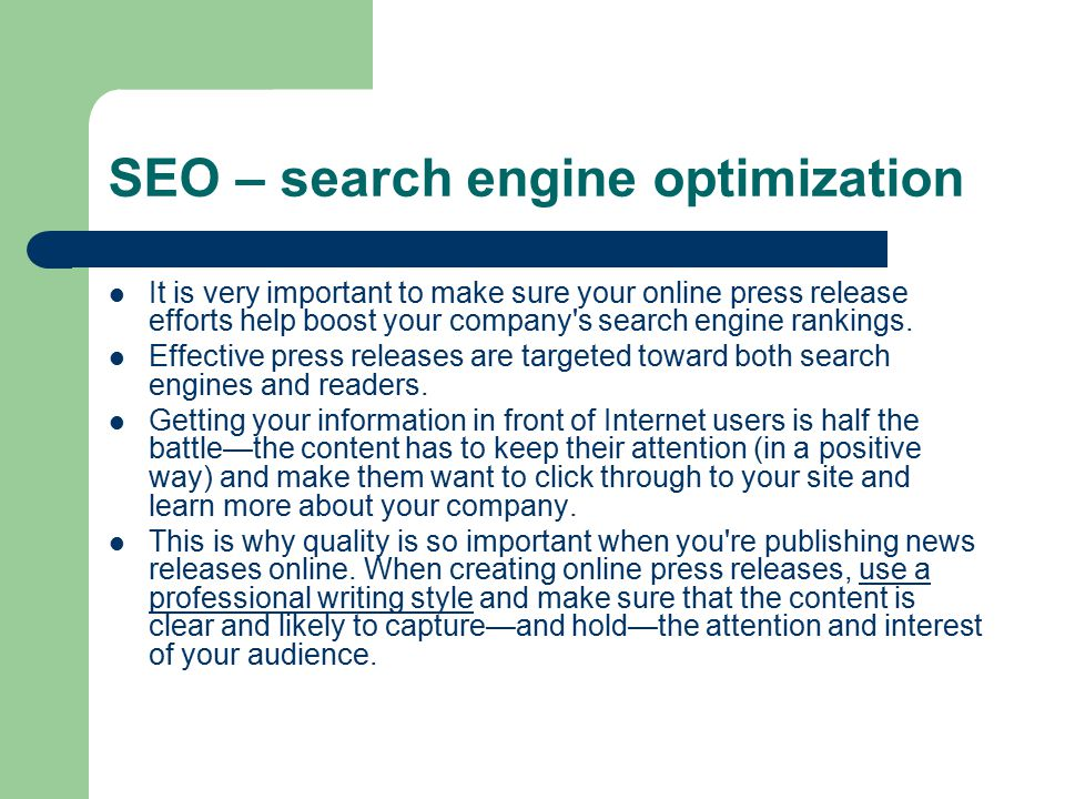 SEO – search engine optimization It is very important to make sure your online press release efforts help boost your company s search engine rankings.