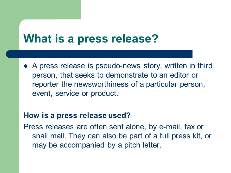 What is a press release? A press release is pseudo-news story, written in third person, that seeks to demonstrate to an editor or reporter the newswor