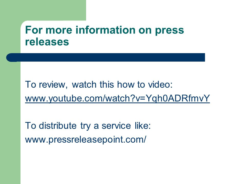 For more information on press releases To review, watch this how to video: www.youtube.com/watch?v=Yqh0ADRfmvY To distribute try a service like: www.pressreleasepoint.com/