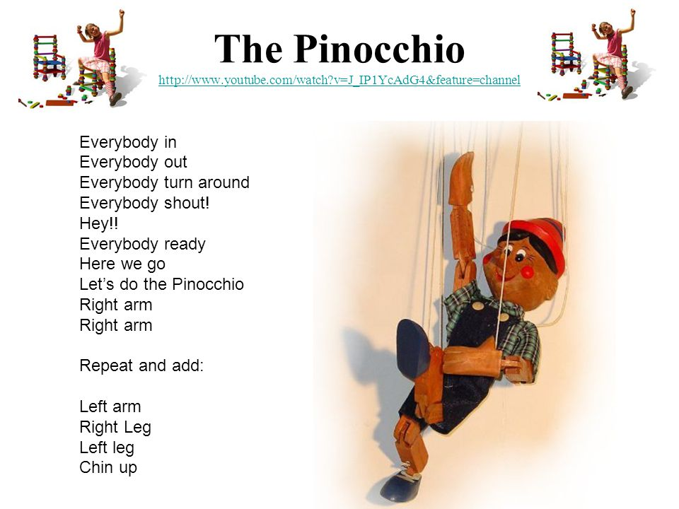 The Pinocchio http://www.youtube.com/watch v=J_IP1YcAdG4&feature=channel http://www.youtube.com/watch v=J_IP1YcAdG4&feature=channel Everybody in Everybody out Everybody turn around Everybody shout.