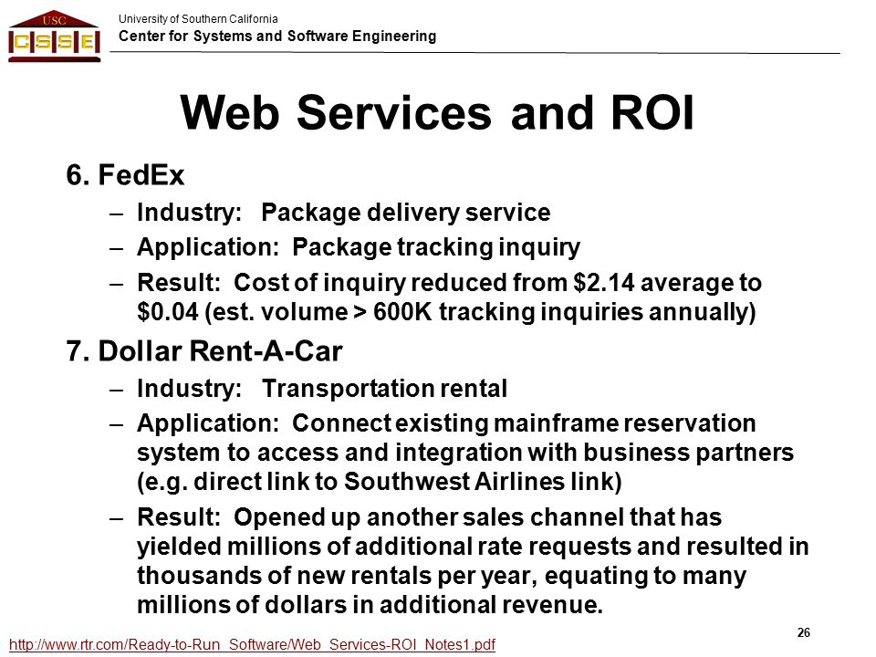 University of Southern California Center for Systems and Software Engineering Web Services and ROI 6.