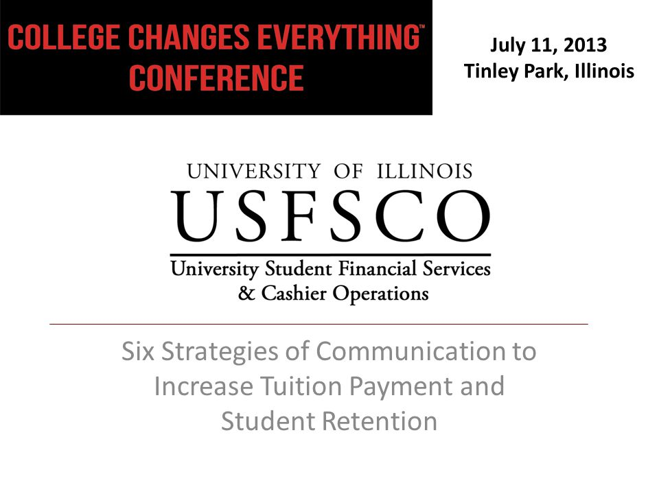 July 11, 2013 Tinley Park, Illinois Six Strategies of Communication to Increase Tuition Payment and Student Retention