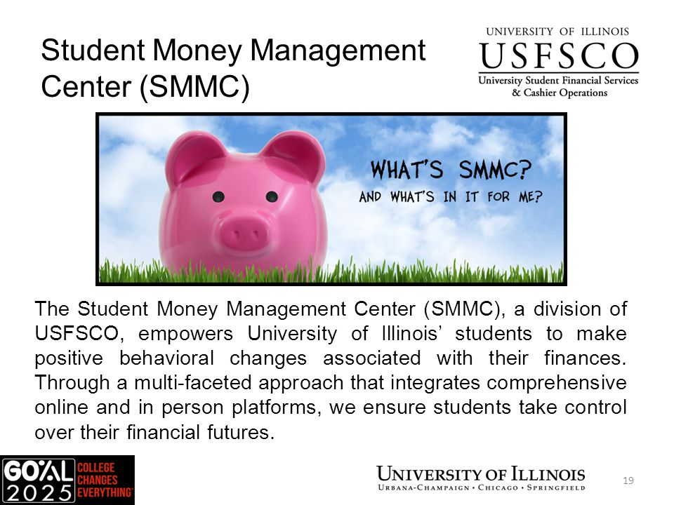 Student Money Management Center (SMMC) The Student Money Management Center (SMMC), a division of USFSCO, empowers University of Illinois' students to make positive behavioral changes associated with their finances.