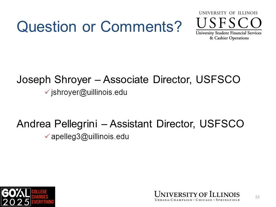 Question or Comments? Joseph Shroyer – Associate Director, USFSCO jshroyer@uillinois.edu Andrea Pellegrini – Assistant Director, USFSCO apelleg3@uilli