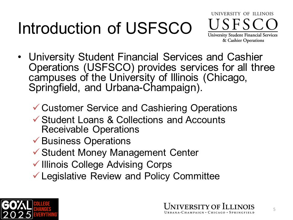 Introduction of USFSCO University Student Financial Services and Cashier Operations (USFSCO) provides services for all three campuses of the University of Illinois (Chicago, Springfield, and Urbana-Champaign).