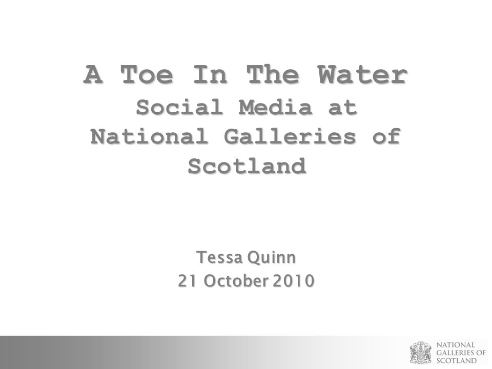 A Toe In The Water Social Media at National Galleries of Scotland Tessa Quinn 21 October 2010