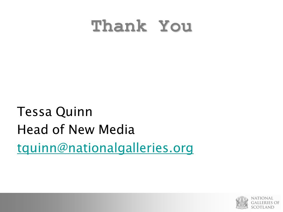 Thank You Tessa Quinn Head of New Media tquinn@nationalgalleries.org