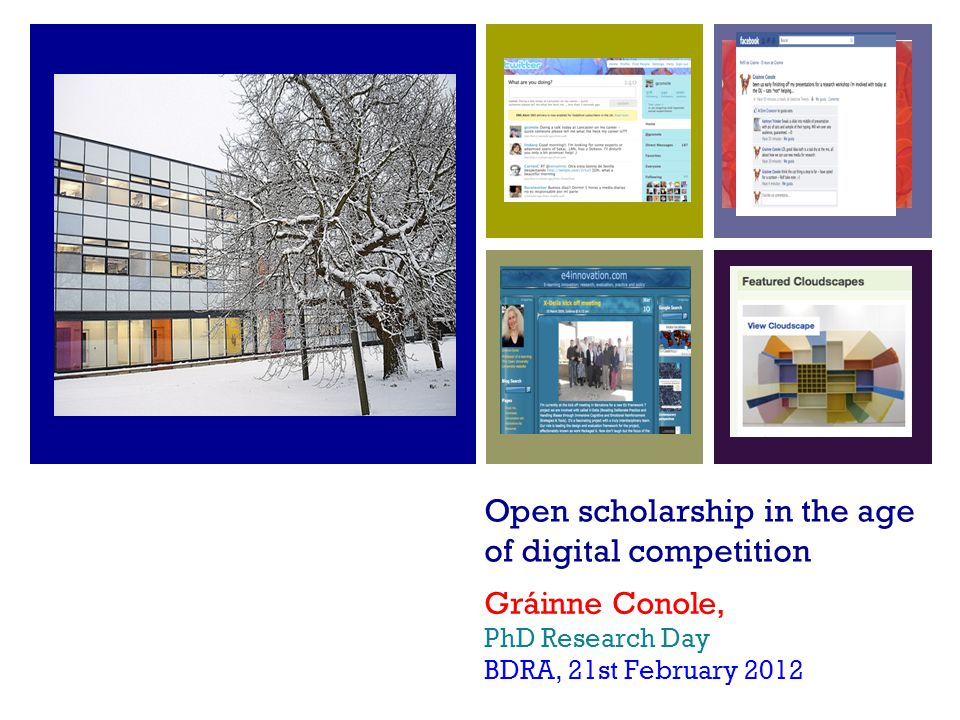 Open scholarship in the age of digital competition Gráinne Conole, PhD Research Day BDRA, 21st February 2012