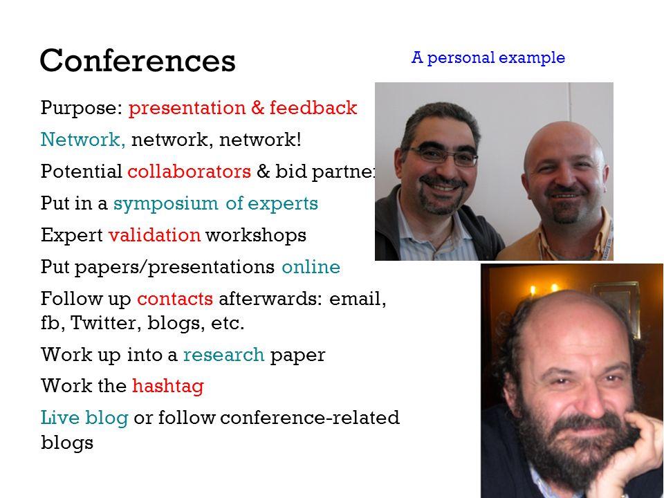 Conferences Purpose: presentation & feedback Network, network, network! Potential collaborators & bid partners Put in a symposium of experts Expert va