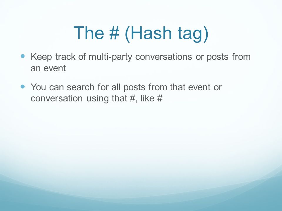 The # (Hash tag) Keep track of multi-party conversations or posts from an event You can search for all posts from that event or conversation using that #, like #