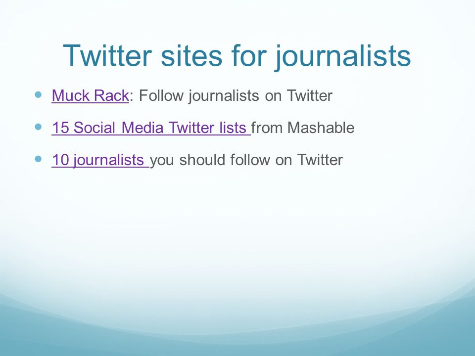 Twitter sites for journalists Muck Rack: Follow journalists on Twitter Muck Rack 15 Social Media Twitter lists from Mashable 15 Social Media Twitter lists 10 journalists you should follow on Twitter 10 journalists