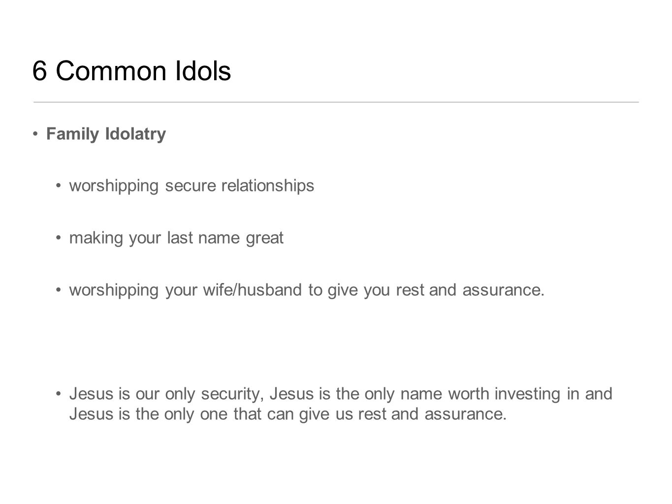 6 Common Idols Family Idolatry worshipping secure relationships making your last name great worshipping your wife/husband to give you rest and assurance.