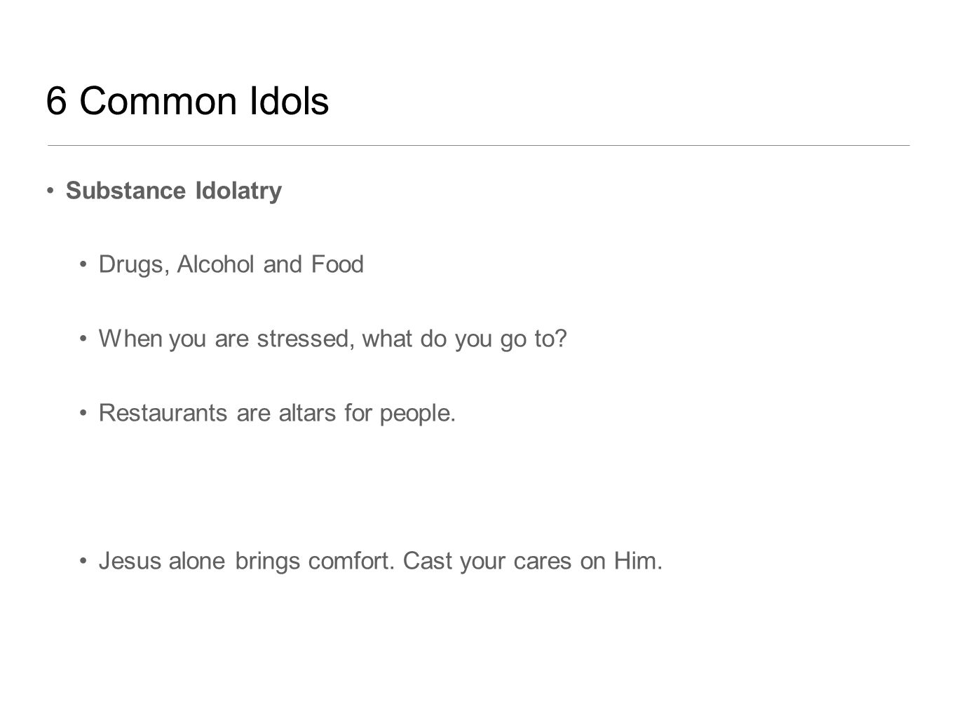 6 Common Idols Substance Idolatry Drugs, Alcohol and Food When you are stressed, what do you go to.
