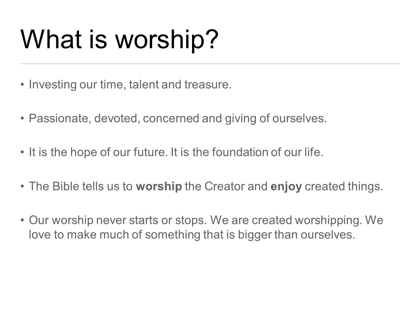 What is worship.Investing our time, talent and treasure.