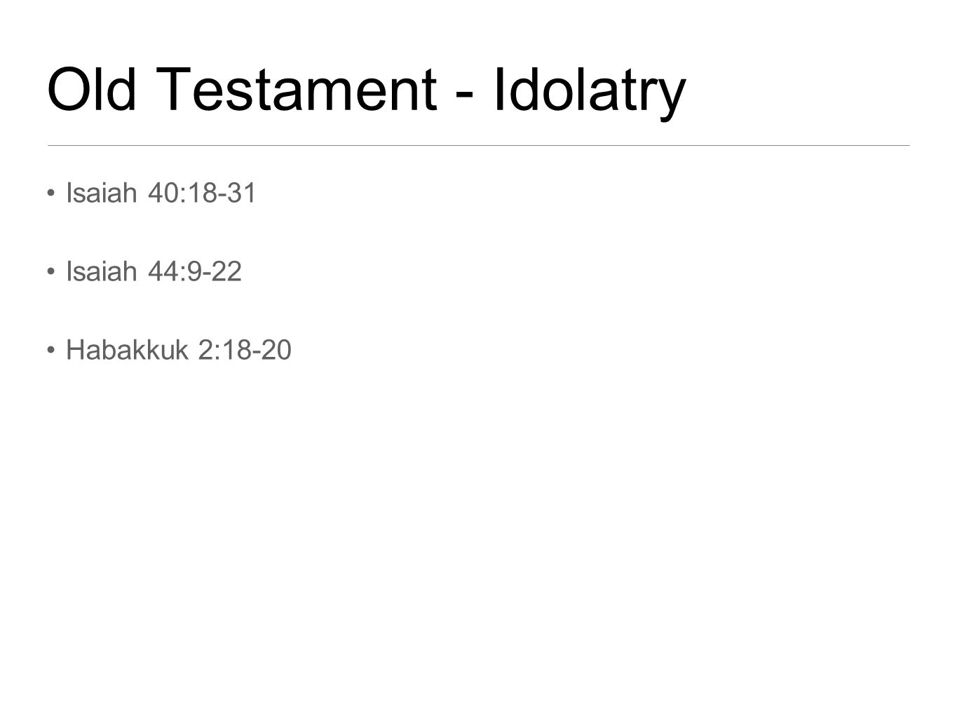 Old Testament - Idolatry Isaiah 40:18-31 Isaiah 44:9-22 Habakkuk 2:18-20