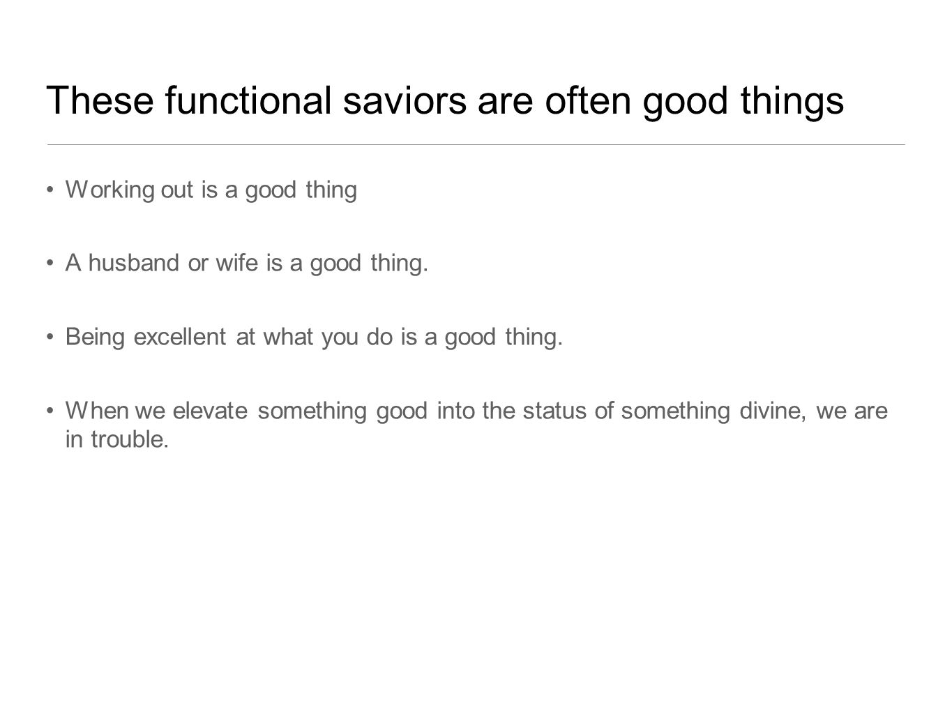 These functional saviors are often good things Working out is a good thing A husband or wife is a good thing.