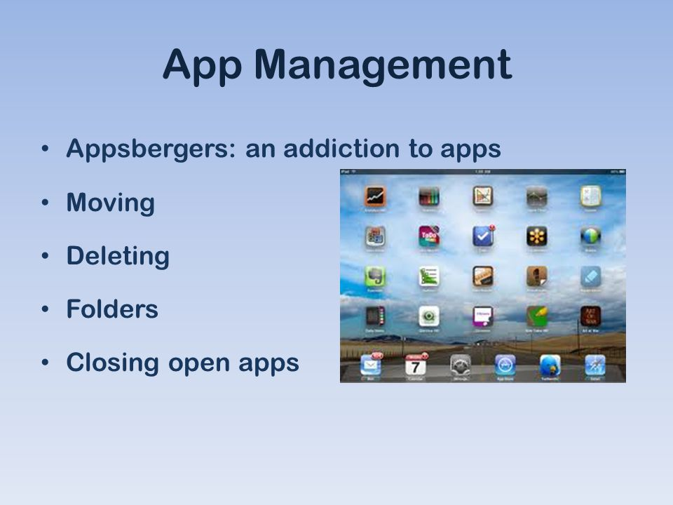 App Management Appsbergers: an addiction to apps Moving Deleting Folders Closing open apps
