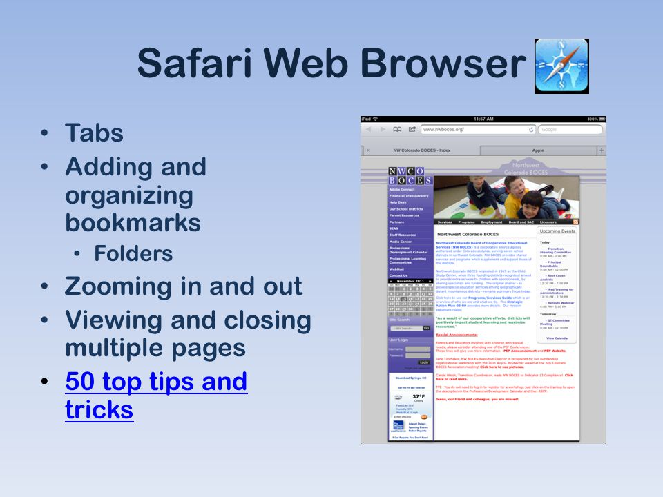 Safari Web Browser Tabs Adding and organizing bookmarks Folders Zooming in and out Viewing and closing multiple pages 50 top tips and tricks 50 top tips and tricks
