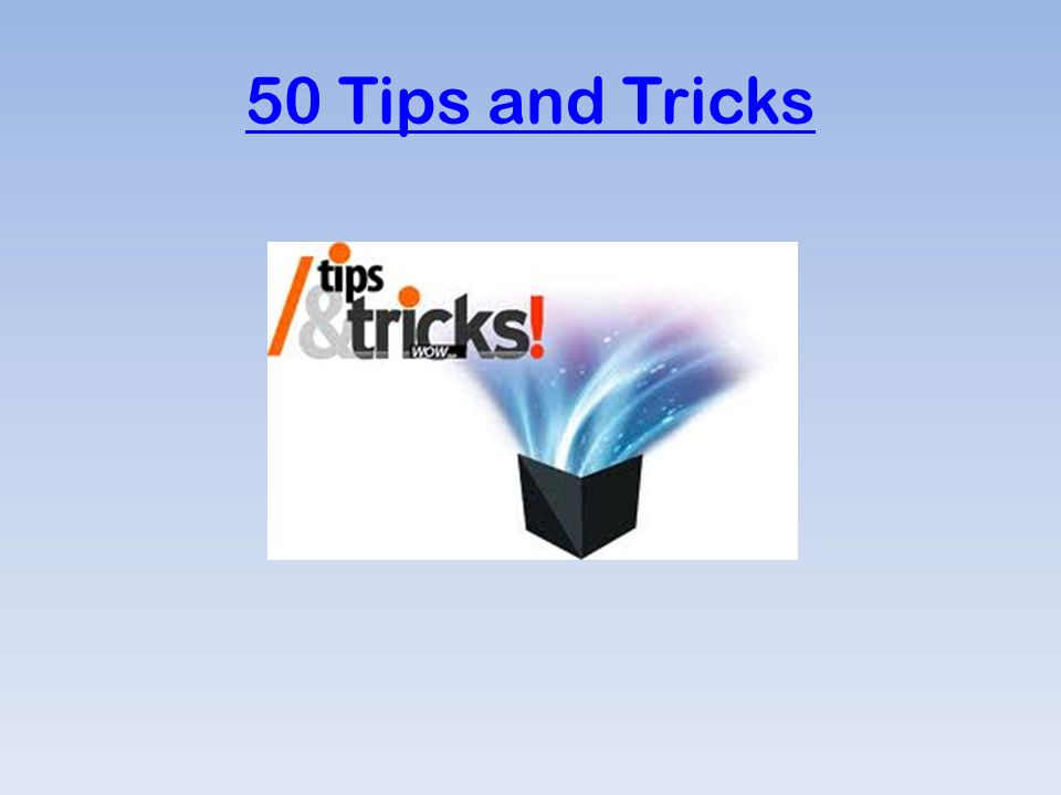 50 Tips and Tricks