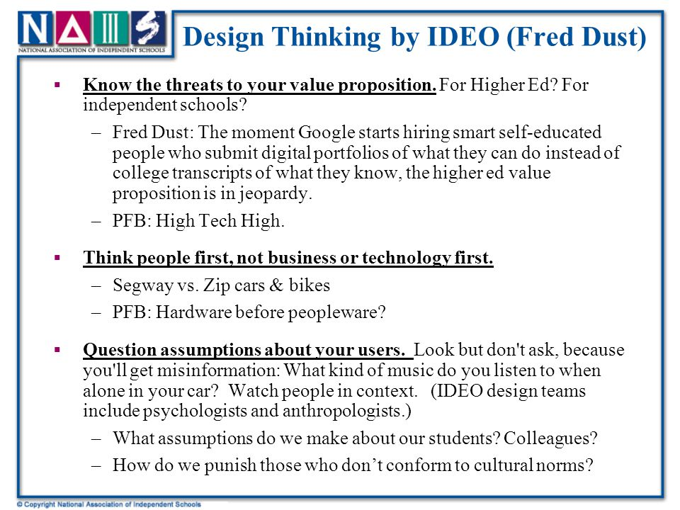 Design Thinking by IDEO (Fred Dust)  Know the threats to your value proposition.