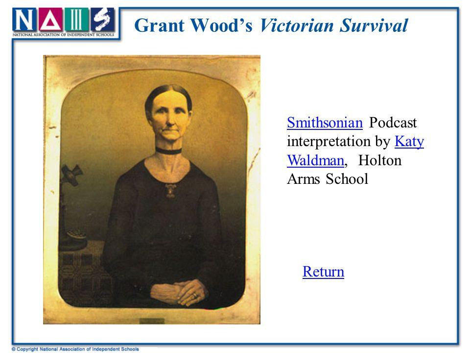 Grant Wood's Victorian Survival SmithsonianSmithsonian Podcast interpretation by Katy Waldman, Holton Arms SchoolKaty Waldman Return