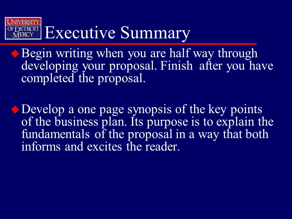 Executive Summary u Begin writing when you are half way through developing your proposal.