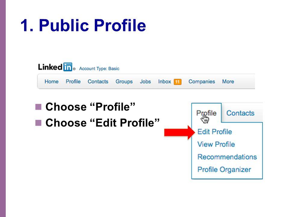 "1. Public Profile Choose ""Profile"" Choose ""Edit Profile"""