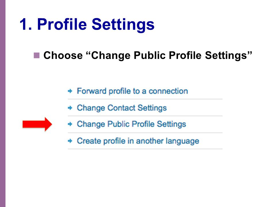 "1. Profile Settings Choose ""Change Public Profile Settings"""