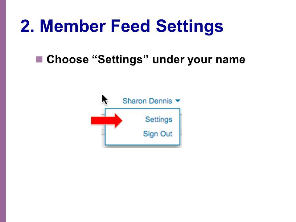 "2. Member Feed Settings Choose ""Settings"" under your name"